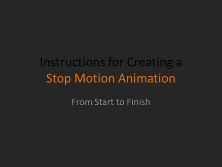 Instructions for Creating a Stop Motion Animation From Start to Finish.