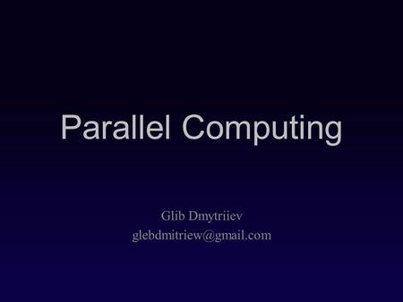 Parallel Computing Glib Dmytriiev