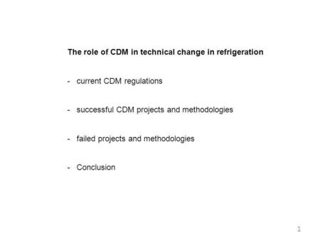 The role of CDM in technical change in refrigeration - current CDM regulations - successful CDM projects and methodologies - failed projects and methodologies.