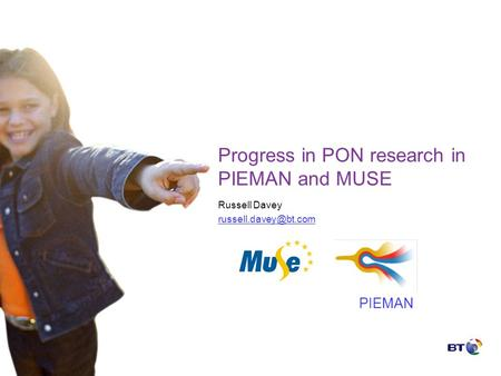 Progress in PON research in PIEMAN and MUSE Russell Davey PIEMAN.