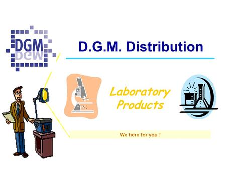 D.G.M. Distribution Laboratory Products We here for you !