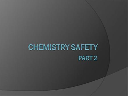 Chemistry safety Part 2.