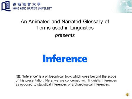 Inference An Animated and Narrated Glossary of Terms used in Linguistics presents NB: Inference is a philosophical topic which goes beyond the scope of.