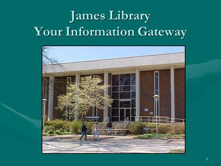 1 James Library Your Information Gateway. 2 Basic Information Library Hours: M-Th, 7:45 am – 9:00 pm, and Fridays 7:45 am – 5:00 pm. Summer hours are.