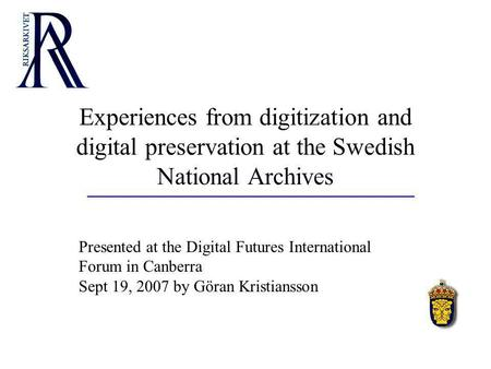 Experiences from digitization and digital preservation at the Swedish National Archives Presented at the Digital Futures International Forum in Canberra.