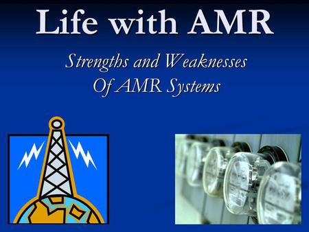 Life with AMR Strengths and Weaknesses Of AMR Systems.