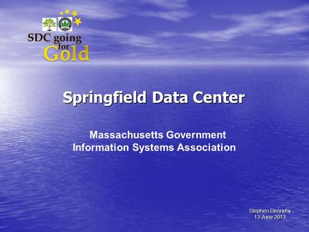 Springfield Data Center Massachusetts Government Information Systems Association Stephen Dennehy 13 June 2013.