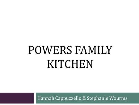 POWERS FAMILY KITCHEN Hannah Cappuzzello & Stephanie Wourms.