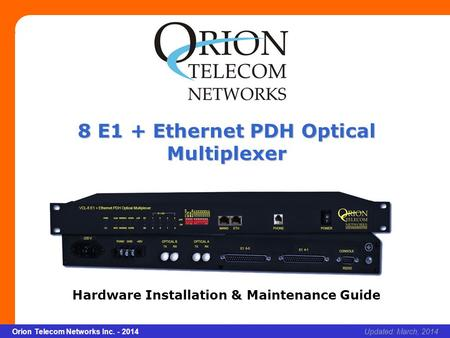Slide 1 Orion Telecom Networks Inc. - 2014Slide 1 8 E1 + Ethernet PDH Optical Multiplexer xcvcxv Updated: March, 2014Orion Telecom Networks Inc. - 2014.