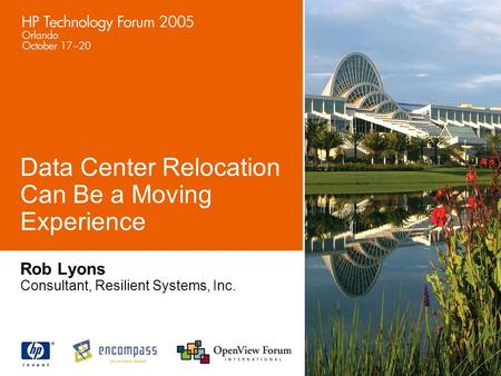 Data Center Relocation Can Be a Moving Experience Rob Lyons Consultant, Resilient Systems, Inc.