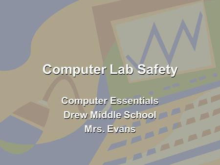 Computer Lab Safety Computer Essentials Drew Middle School Mrs. Evans Computer Essentials Drew Middle School Mrs. Evans.