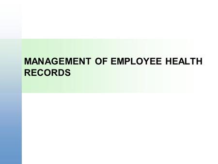 MANAGEMENT OF EMPLOYEE HEALTH RECORDS. Course Goals | Segments Background of Employee Health Records. Key Definitions. Federal and State Regulatory Influences.