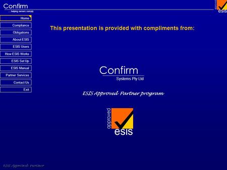Home Compliance ESIS Approved Partner Obligations About ESIS Confirm ….helping owners comply How ESIS Works Partner Services Contact Us Exit ESIS Set Up.