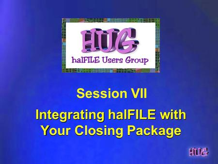 Integrating halFILE with Your Closing Package Session VII.