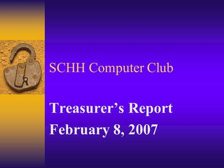 SCHH Computer Club Treasurers Report February 8, 2007.