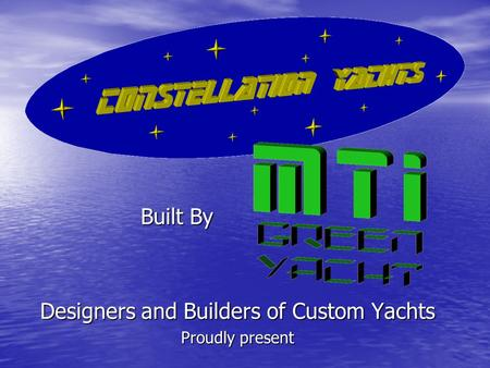 Built By Built By Designers and Builders of Custom Yachts Proudly present.