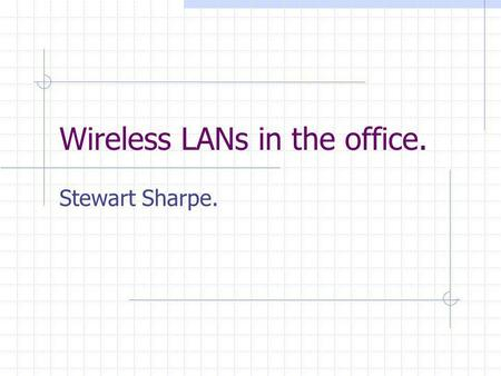 Wireless LANs in the office. Stewart Sharpe.. Key Benefits. Wireless LANs within an office allow users to roam freely around the office. No issues of.