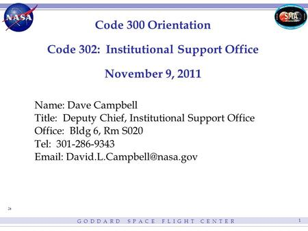 G O D D A R D S P A C E F L I G H T C E N T E R 1 Code 300 Orientation Code 302: Institutional Support Office November 9, 2011 Name: Dave Campbell Title: