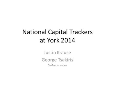 National Capital Trackers at York 2014 Justin Krause George Tsakiris Co-Trackmasters.
