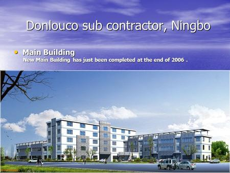 Donlouco sub contractor, Ningbo Donlouco sub contractor, Ningbo Main Building Main Building New Main Building has just been completed at the end of 2006.