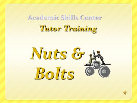 Academic Skills Center Nuts & Bolts Bolts. in the Academic Skills Center in the Academic Skills Center.