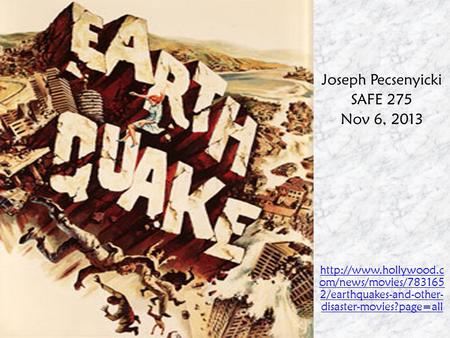 Joseph Pecsenyicki SAFE 275 Nov 6, 2013  om/news/movies/783165 2/earthquakes-and-other- disaster-movies?page=all.