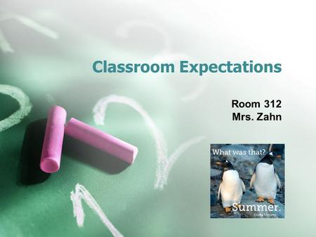 Classroom Expectations Room 312 Mrs. Zahn. Student Behaviors Be prompt Be ready to learn when class begins. Be prepared Have materials with you and know.
