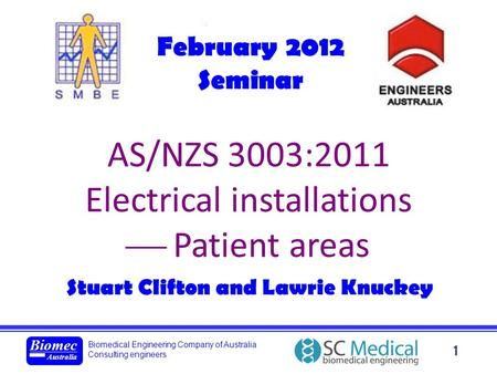 Biomedical Engineering Company of Australia Consulting engineers Biomec Australia 1 AS/NZS 3003:2011 Electrical installations Patient areas Stuart Clifton.
