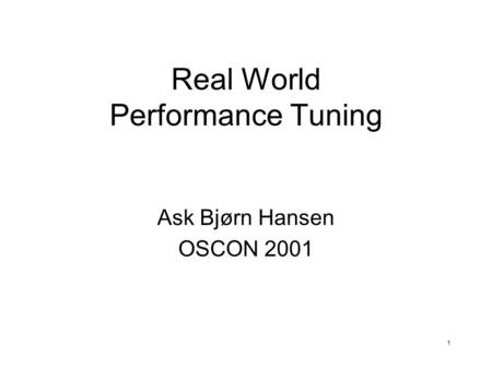 1 Real World Performance Tuning Ask Bjørn Hansen OSCON 2001.
