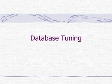 Database Tuning. Objectives Describe the roles associated with database tuning. Describe the dependency between tuning in different development phases.
