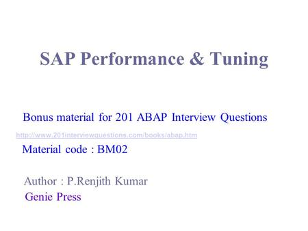 SAP Performance & Tuning Bonus material for 201 ABAP Interview Questions  Material code : BM02 Author.