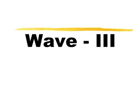 Wave - III Sound Resonances Consider a pipe of length L, open at one end, closed at the other end. At resonance, a displacement antinode at the open.