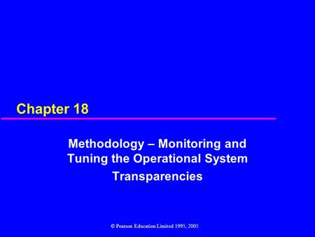 Chapter 18 Methodology – Monitoring and Tuning the Operational System Transparencies © Pearson Education Limited 1995, 2005.