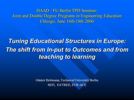 DAAD / FU Berlin TPD Seminar: Joint and Double Degree Programs in Engineering Education Chicago, June 16th-18th 2006 Tuning Educational Structures in Europe: