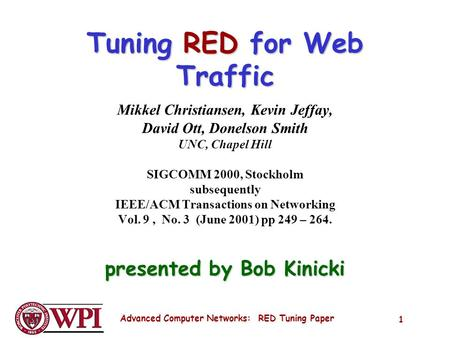 Advanced Computer Networks: RED Tuning Paper 1 Tuning RED for Web Traffic Mikkel Christiansen, Kevin Jeffay, David Ott, Donelson Smith UNC, Chapel Hill.