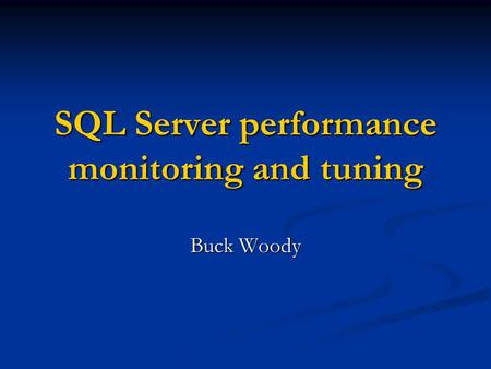 SQL Server performance monitoring and tuning Buck Woody.