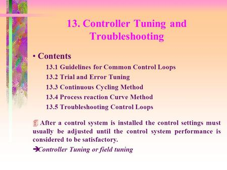 13. Controller Tuning and Troubleshooting Contents 13.1 Guidelines for Common Control Loops 13.2 Trial and Error Tuning 13.3 Continuous Cycling Method.