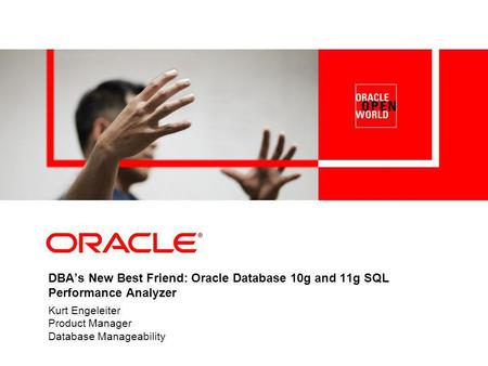 DBAs New Best Friend: Oracle Database 10g and 11g SQL Performance Analyzer Kurt Engeleiter Product Manager Database Manageability.