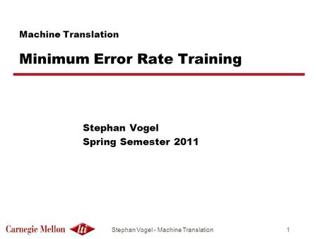Stephan Vogel - <strong>Machine</strong> Translation1 Stephan Vogel Spring Semester 2011 <strong>Machine</strong> <strong>Translation</strong> Minimum Error Rate Training.