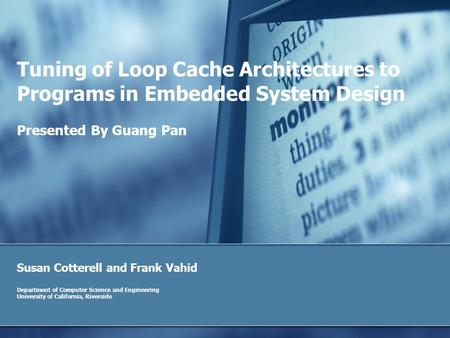Tuning of Loop Cache Architectures to Programs in Embedded System Design Susan Cotterell and Frank Vahid Department of Computer Science and Engineering.