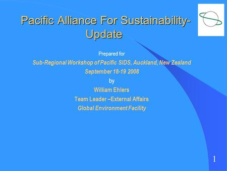 1 Pacific Alliance For Sustainability- Update Pacific Alliance For Sustainability- Update Prepared for Sub-Regional Workshop of Pacific SIDS, Auckland,