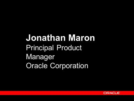 Jonathan Maron Principal Product Manager Oracle Corporation.