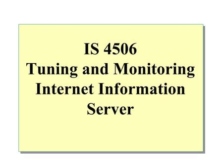 IS 4506 Tuning and Monitoring Internet Information Server.