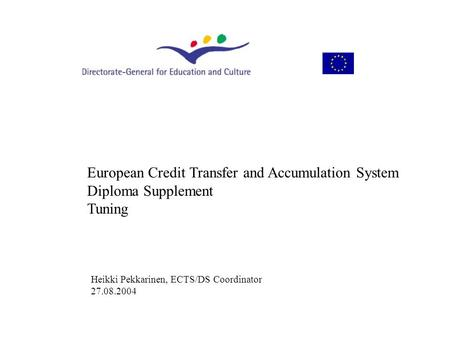 European Credit Transfer and Accumulation System Diploma Supplement Tuning Heikki Pekkarinen, ECTS/DS Coordinator 27.08.2004.