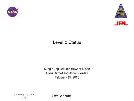 Level 2 Status February 25, 2003 syl 1 Level 2 Status Sung-Yung Lee and Edward Olsen Chris Barnet and John Blaisdell February 25, 2003.