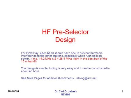 2003/07/04 Dr. Carl O. Jelinek N6VNG 1 HF Pre-Selector Design For Field Day, each band should have one to prevent harmonic interference to the other stations,