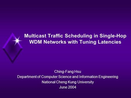 Multicast Traffic Scheduling in Single-Hop WDM Networks with Tuning Latencies Ching-Fang Hsu Department of Computer Science and Information Engineering.