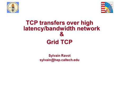 TCP transfers over high latency/bandwidth network & Grid TCP Sylvain Ravot