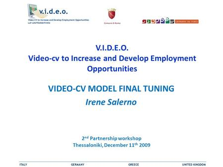 V.I.D.E.O. Video-cv to Increase and Develop Employment Opportunities VIDEO-CV MODEL FINAL TUNING Irene Salerno 2 nd Partnership workshop Thessaloniki,