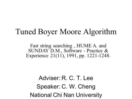 Tuned Boyer Moore Algorithm Fast string searching, HUME A. and SUNDAY D.M., Software - Practice & Experience 21(11), 1991, pp. 1221-1248. Adviser: R. C.